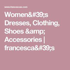 Women's Dresses, Clothing, Shoes & Accessories |                                           francesca's