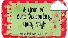 PrAACtical AAC: A Year of AAC Core Words, Unity Style. Pinned by SOS Inc. Resources. Follow all our boards at pinterest.com/sostherapy for therapy resources.