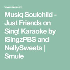Musiq Soulchild - Just Friends on Sing! Karaoke by iSingzPBS and NellySweets | Smule