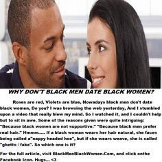 Why Don't Black Men Date Black Women? Roses Are Red, Violets Are Blue, Nowadays Black Men Don't Date Black Women. Do You?