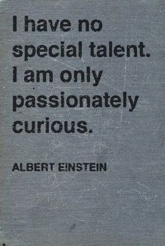 Quote Albert Einstein: I have no special talent. I am only passionately curious. #wisdom #wise #quotes www.calgarycounsellors.com