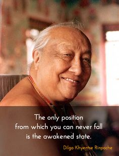 The only position from which you can never fall is the awakened state - Dilgo Khyentse #Rinpoche #buddhism