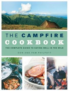The Campfire Cookbook - The Complete Guide to Eating Well in the Wild #TBPNewTitles