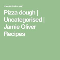 Pizza dough | Uncategorised | Jamie Oliver Recipes
