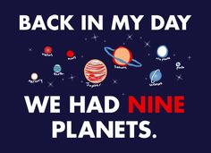 :)  You'll always be a planet to me, Pluto!