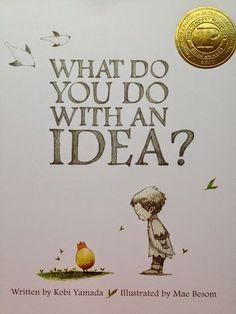 """A Book Review about an amazing picture book:  """"What Do You Do with an Idea?"""" by Kobi Yamada  (From Creating Readers and Writers Blog)  #kobiyamada  #ideas"""
