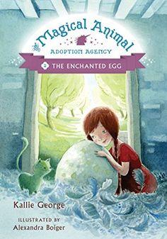 The Enchanted Egg (Magical Animal Adoption Agency) - Kindle edition by George, Kallie, Boiger, Alexandra. Children Kindle eBooks @ Amazon.com.