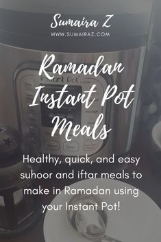 Healthy, quick, and easy meals to make in Ramadan using your Instant Pot!