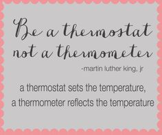be the thermostat MLK quote