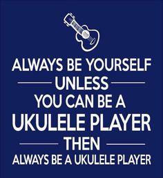 Always be a Ukulele Player