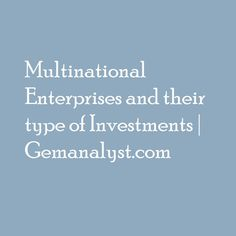 Multinational Enterprises and their type of Investments Economics, The Outsiders, Investing, Country, Products, Rural Area, Finance, Country Music, Gadget