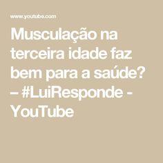 Musculação na terceira idade faz bem para a saúde? – #LuiResponde - YouTube