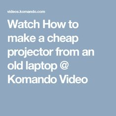 Watch How to make a cheap projector from an old laptop @ Komando Video