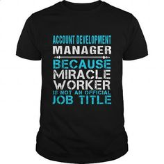 ACCOUNT DEVELOPMENT MANAGER - FREAKIN - teeshirt #awesome t shirts #black hoodie mens
