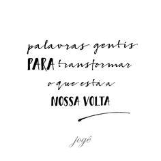 Seja gentil mesmo com os rudes. As gentilezas são transformadoras www.joge.com.br