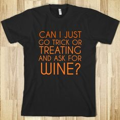 Trick or wine. I say it every year.
