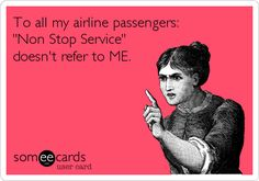 To all my airline passengers: 'Non Stop Service' doesn't refer to ME.
