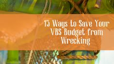 Stretch your VBS decorating budget with 13 of our favorite cost-saving tips and tricks!