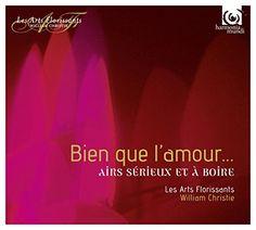 Bien que l'amour... : airs sérieux et à boire / Les Arts Florissants. 3 BIE