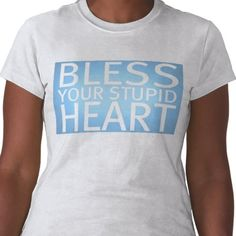 "Bahaha!  Most of the time the ""stupid"" is unspoken-but if you're a true southerner you always know when it is implied!"