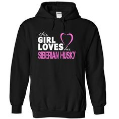 Girl Loves Her SIBERIAN HUSKY T Shirts, Hoodie Sweatshirts
