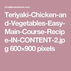 Teriyaki-Chicken-and-Vegetables-Easy-Main-Course-Recipe-IN-CONTENT-2.jpg 600×900 pixels