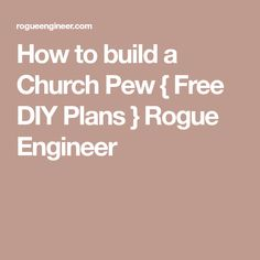 How to build a Church Pew { Free DIY Plans } Rogue Engineer