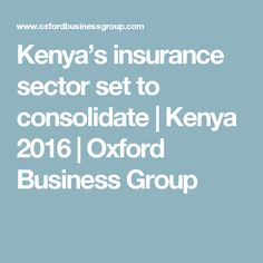 Kenya's insurance sector set to consolidate | Kenya 2016 | Oxford Business Group