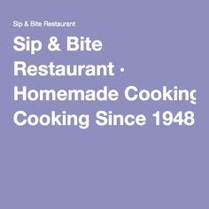Sip & Bite Restaurant · Homemade Cooking Since 1948