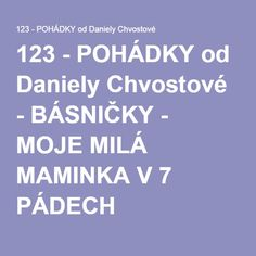 123 - POHÁDKY od Daniely Chvostové - BÁSNIČKY - MOJE MILÁ MAMINKA V 7 PÁDECH Elementary Science