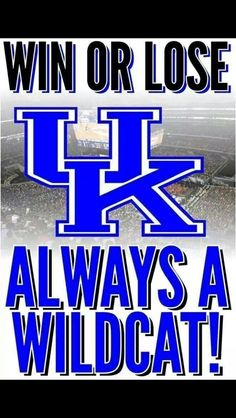 Absolutely.....fantastic bunch at UK...Coach Cal gives whole heart and soul to the game....Don't say anything against him..he is an amazing Coach....