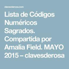 Lista de Códigos Numéricos Sagrados. Compartida por Amalia Field. MAYO 2015 – clavesderosa