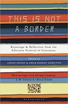 """Read """"This Is Not A Border Reportage & Reflection from the Palestine Festival of Literature"""" by J. Coetzee available from Rakuten Kobo. The Palestine Festival of Literature was established in Bringing together writers from all corners of the globe, i. Molly Crabapple, China Mieville, Borders Books, Book Area, Chinua Achebe, Michael Palin, Alice Walker, Palestine"""