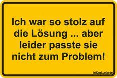 Ich war so stolz auf die Lösung ... aber leider passte sie nicht zum Problem! ... gefunden auf https://www.istdaslustig.de/spruch/4167 #lustig #sprüche #fun #spass
