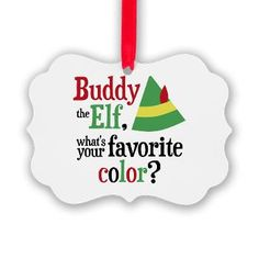 Sold! Buddy the Elf Quote Favorite Color Picture Ornament $6.89
