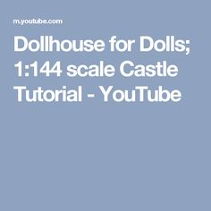Dollhouse for Dolls; 1:144 scale Castle Tutorial - YouTube