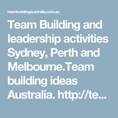 Team Building and leadership activities Sydney, Perth and Melbourne.Team building ideas Australia. http://teambuildingaustralia.com.au