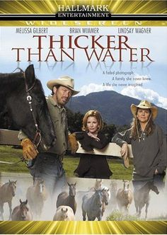 Thicker Than Water (2004)  Hallmark Melissa Gilbert, Lindsay Wagner, Brian Wimmer, Lindy Newton, Grainger Hines...  After discovering her late father was once married to someone else, a woman sets out to find his former wife.