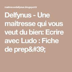 Delfynus - Une maitresse qui vous veut du bien: Ecrire avec Ludo : Fiche de prep'