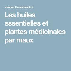 Les huiles essentielles et plantes médicinales par maux