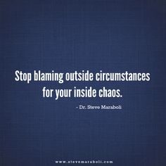 """""""Stop blaming outside circumstances for your inside chaos."""" - Steve Maraboli #quote"""