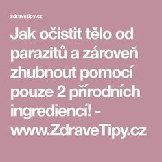 Jak očistit tělo od parazitů a zároveň zhubnout pomocí pouze 2 přírodních ingrediencí! - www.ZdraveTipy.cz