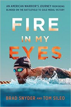 Fire in My Eyes : an American warrior's journey from being blinded on the battlefield to gold medal victory by Brad Snyder and Tom Sileo Battle Of Mogadishu, Robert O'neill, I Am David, Oliver North, Company Of Heroes, Mark Owen, Hero's Journey, Easy Day, Colors
