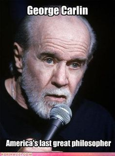 George Carlin is the man! Great Philosophers, George Carlin, Stand Up Comedy, Funny People, Comedians, I Laughed, Einstein, Philosophy, Laughter