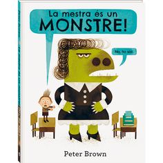 My Teacher Is a Monster! (No, I Am Not.) (Little, Brown and Company) written and illustrated by Peter Brown acquaints readers with Bobby's teacher who most definitely looks like a monster.a big cranky green monster. Pete The Cat, Good Books, My Books, Story Books, Bad Teacher, Teacher Stuff, Monster Book Of Monsters, Scary Monsters, Frederick Douglass