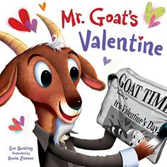"""1.21.2016. Mr. Goat's Valentine by Eve Bunting (January 2016). This one is a bit long, but perfect for older preschoolers. Best for sharing with families, since the ending is going to get a big """"aaawww"""" from the moms."""