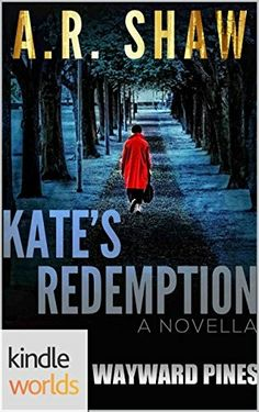 """""""Wayward Pines: Kate's Redemption""""  ***  A.R. Shaw  (2015)"""