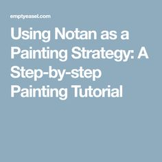 Using Notan as a Painting Strategy: A Step-by-step Painting Tutorial