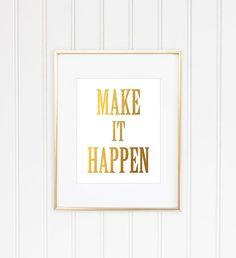 Make It Happen Print, Gold Foil Print, Gold Leaf Art, Inspirational Quote, Typographic Print, Motivational Print, Gold Quote Print