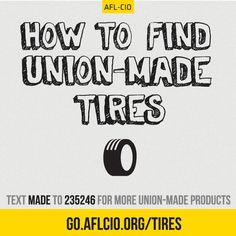 Find tires made-in-America by the Steelworkers union with this handy list: http://go.aflcio.org/tires #1u